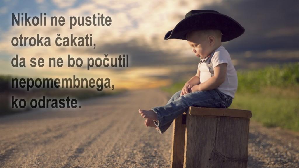 Nikoli ne pustite otroka čakati, da se ne bo počutil nepomembnega, ko odraste